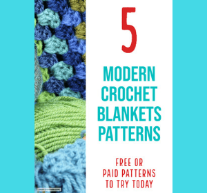 5 Best Modern Crochet Blanket Patterns: Includes beginners patterns.